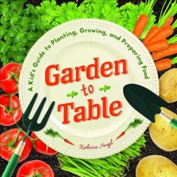De la huerta a la mesa: Guía infantil para plantar, cultivar y preparar alimentos, portada del libro