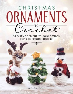 Christmas Ornaments to Crochet:  31 Festive and Fun-to-Make Designs for a Handmade Holiday, book cover