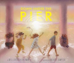 Down under the pier / by Nell Cross Beckerman ; illustrated by Rachell Sumpter.