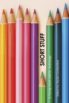 Short Stuff: A Young Adult LGBTQ+Anthology