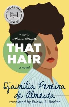 "Esse cabelo. English;""That hair / Djaimilia Pereira de Almeida ; translated by Eric M.B. Becker."""