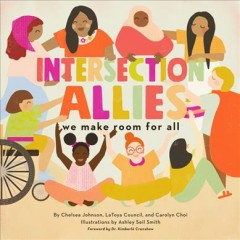 Intersection allies : we make room for all / by Chelsea Johnson, LaToya Council, and Carolyn Choi ; illustrations by Ashley Seil Smith.