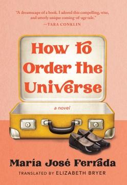 How to order the universe : a novel / María José Ferrada ; translated by Elizabeth Bryer.