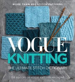 Vogue® Knitting The Ultimate Stitch Dictionary, by Vogue Knitting Magazine