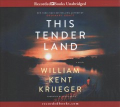 This tender land / William Kent Krueger.