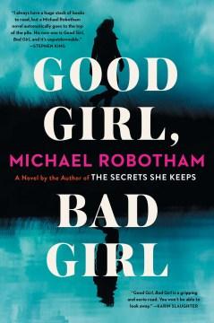 Good girl, bad girl : a novel / Michael Robotham.