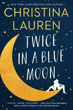 Twice in a blue moon / Christina Lauren.