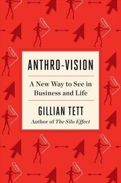 Anthro-Vision: A New Way to See in Business and Life, by Gillian Tett