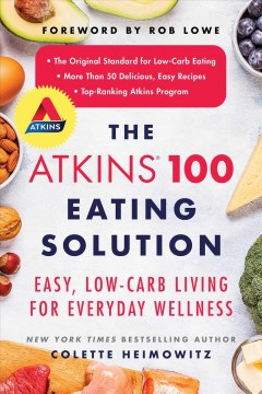 The Atkins 100 eating solution : easy, low-carb living for everyday wellness / Colette Heimowitz