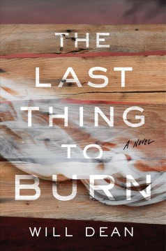 The last thing to burn by Will Dean.