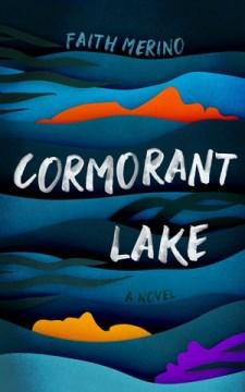 Cormorant Lake : a novel / Faith Merino.