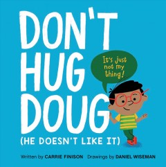 Don't hug Doug by by Carrie Finison ; drawings by Daniel Wiseman.