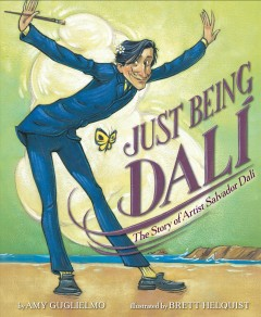 Just being Dali by by Amy Guglielmo ; illustrated by Brett Helquist.