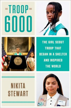 Troop 6000 : the Girl Scout troop that began in a shelter and inspired the world / Nikita Stewart.