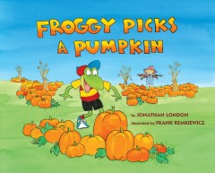 Froggy picks a pumpkin by by Jonathan London ; illustrated by Frank Remkiewicz.