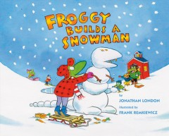 Froggy builds a snowman by by Jonathan London ; illustrated by Frank Remkiewicz.