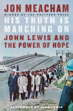 His truth is marching on : John Lewis and the power of hope / Jon Meacham ; afterword by John Lewis.