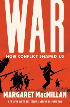 War : how conflict shaped us / Margaret MacMillan.