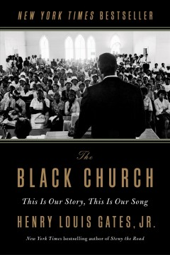 The Black church : this is our story, this is our song / Henry Louis Gates, Jr.