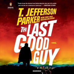 The last good guy : a novel / T. Jefferson Parker.
