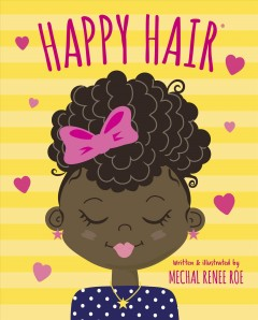 Happy hair / written & illustrated by Mechal Renee Roe.