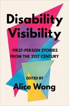 Visibilidad de la discapacidad: primera persona stories from the XXI century / editado por Alice Wong., portada del libro
