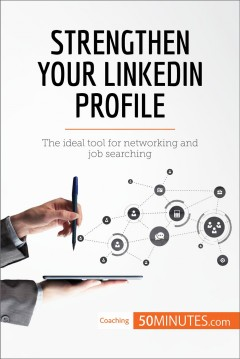 Strengthen Your Linkedin Profile: The Ideal Tool for Networking and Job Searching, book cover