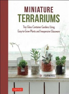 Miniature Terrariums: Tiny Glass Container Gardens Using Easy-to-Grow Plants and Inexpensive Glasswa, book cover