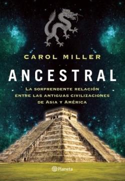 Ancestral: La sorprendente relación entre las antiguas civilizaciones de Asia y América, book cover