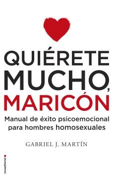 Quierete mucho, maricon manual de Exito psicoemocional para hombres homosexuales, book cover