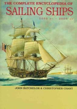 The complete encyclopedia of sailing ships : 2000 BC -- 2006 AD / John Batchelor & Chris Chant.