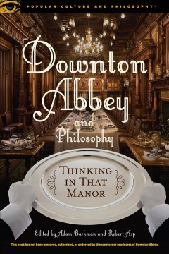 Downton Abbey and Philosophy