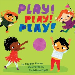 Book cover of Play! Play! Play! by Douglas Florian