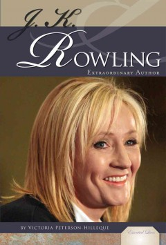 J.K. Rowling, Extraordinary Author by Victoria Peterson-Hilleque