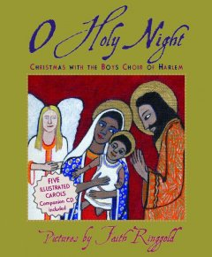 O holy night : Christmas with the Boys Choir of Harlem / pictures by Faith Ringgold.