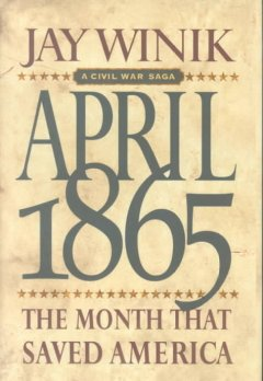 April 1865 : the month that saved America / Jay Winik.