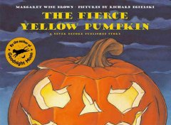 The fierce yellow pumpkin / story by Margaret Wise Brown ; pictures by Richard Egielski.