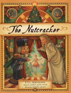 The nutcracker / E.T.A. Hoffmann ; adapted by Janet Schulman ; illustrated by Renée Graef ; audio CD narrated by Claire Bloom with music by Peter Ilyich Tchaikovsky.