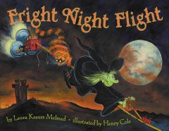 Fright night flight / by Laura Krauss Melmed ; illustrated by Henry Cole.