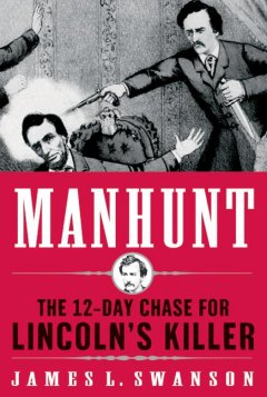 Manhunt : the twelve-day chase for Lincoln