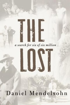 The lost : a search for six of six million / Daniel Mendelsohn ; photographs by Matt Mendelsohn.