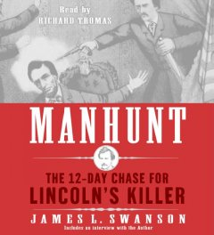 Manhunt : [the twelve day chase for Lincoln