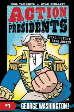 Action presidents. #1, George Washington! / Fred Van Lente ; Ryan Dunlavey.