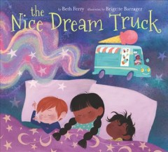 The nice dream truck / Beth Ferry ; illustrated by Brigette Barrager.