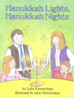 Hanukkah lights, Hanukkah nights / by Leslie Kimmelman ; illustrated by John Himmelman.