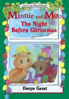 Minnie and Moo : the night before Christmas / Denys Cazet.