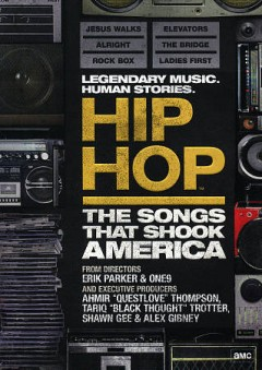 Hip hop : the songs that shook America / directed by One9, Erik Parker ; produced by Questlove, Black Thought, Shawn Gee & Alex Gibney.