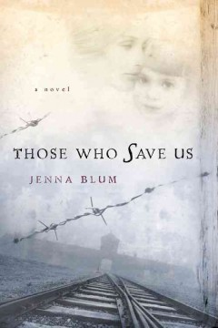 Those who save us / Jenna Blum.