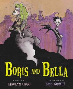 Boris and Bella / written by Carolyn Crimi ; illustrated by Gris Grimly.