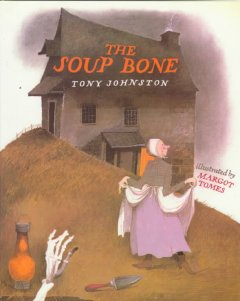 The soup bone / Tony Johnston ; illustrated by Margot Tomes.